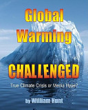 'Global Warming Challenged: True Climate Crisis or Media Hype?', by William Hunt, 2009